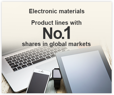 Electronic materials Product lines with No. 1 shares in global markets